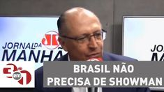 """Alckmin no Jornal da Manhã: """"Brasil não precisa de showman, precisa de g..."""