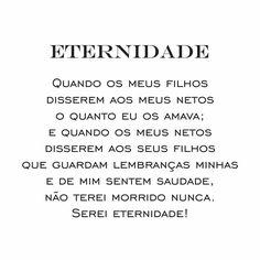 Perfeito!! Autor: Ronaldo Cunha Lima. #pensamentododia #pensamento #eternidade #boaslembranças #saudade #aprendizado #amor #exemplo #pararefletir #saberviver #sabedoria #vivalavida #celebraravida #celebrarcomestilo