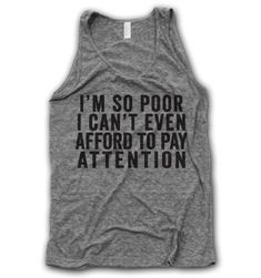 I'm So Poor Tank #afford #attention #funny