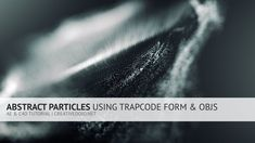 Abstract Particles Using Trapcode Form and OBJs