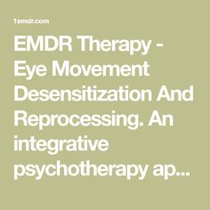 EMDR Therapy - Eye Movement Desensitization And Reprocessing. An integrative psychotherapy approach used for the treatment of trauma.