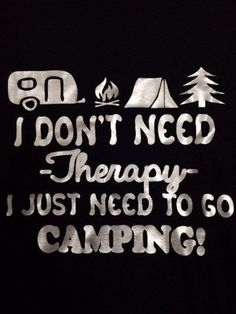 Ladies t-shirt I don't need therapy I just need to go camping summer t-shirt slogan top