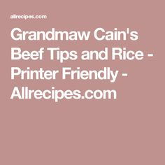 Grandmaw Cain's Beef Tips and Rice - Printer Friendly - Allrecipes.com