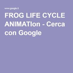 FROG LIFE CYCLE ANIMATIon - Cerca con Google
