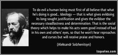 To do evil a human being must first of all believe that what he's ...