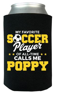 My Favorite Soccer Player Calls Me Poppy- Can Cooler