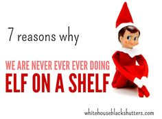"""7 Reasons Why We Are Never Ever Ever Doing """"Elf on a Shelf""""   I feel exactly the same way over at www.preppypinkcrocodile.com.  NOT an Elf fan!  Creepy McCreepy!"""