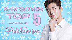 TOP 5 Park Seo-joon K-Dramas - My Top 5 Korean Dramas with Park Seojoon / 박서준 / Park Seo Jun