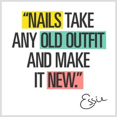 """""""Nails take any old outfit and make it new"""""""