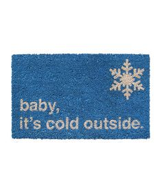 'Baby It's Cold Outside' Doormat #zulily #ad *love