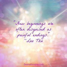 """New beginnings are often disguised as painful endings."" #LaoTzu #quote www.DeenaDouglas.com"