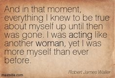 Oh, God. This couldn't describe my current state of me any better.    Bridges of Madison County - Robert James Waller
