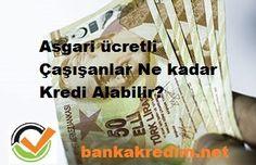 Asgari ücretliler ne kadar kredi çekebilir, asgari ücretle çalışmak bankalar tarafından nasıl değerlendirilir sorularına ayrıntılı cevap