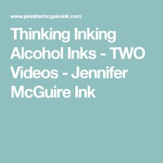 Thinking Inking Alcohol Inks - TWO Videos - Jennifer McGuire Ink