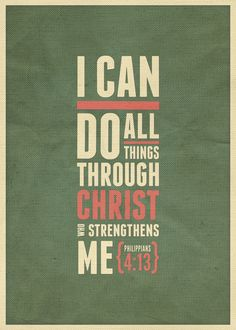 """I can do all things through Christ who strengthens me."" Phil 4:13"