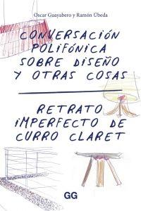 Conversación polifónica sobre diseño y otras cosas. Retrato imperfecto de Curro Claret / Óscar Guayabero y Ramón Úbeda. Signatura: 85 CLARET GUA. No catálogo: http://kmelot.biblioteca.udc.es/record=b1538320~S1*gag