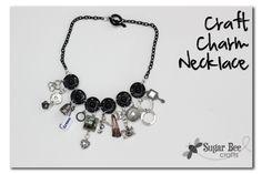 Craft Charm Necklace ~ Sugar Bee Crafts