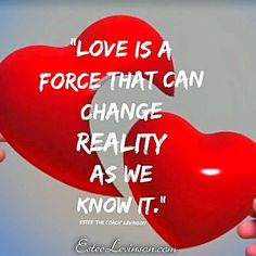 Love is a force that can change reality as we know it