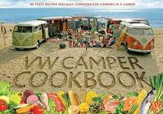 The Original VW Camper Cookbook: 80 Tasty Recipes Specially Composed for Cooking in a Camper