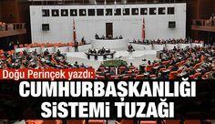Vatan Partisi Genel Başkanı Doğu Perinçek yazdı: Cumhurbaşkanlığı sistemi tuzağı
