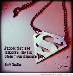 """People that take responsibility are often given responsibility!"" -Seth Godin"