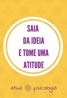 #atitude #mudancas #autoresponsabilidade #facaacontecer #ativapsicologia