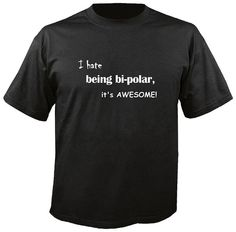 I Hate being Bi-Polar It's Awesome  Tshirt by WarholeDesigns