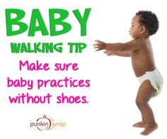 When your baby is learning to walk, be sure he or she practices without shoes. #tips #walkingandtalking #baby #punkinwrap