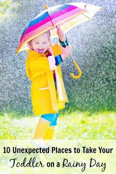 Rain in the forecast? Keep your kid occupied with these unexpected places to take a toddler on a cold or rainy day.