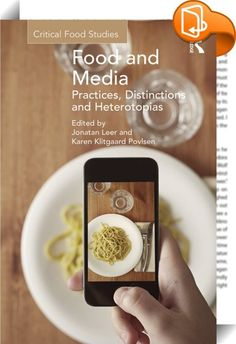 Food and Media: Practices, Distinctions and Heterotopias    ::  <P>Food is everywhere in contemporary mediascapes, as witnessed by the increase in cookbooks, food magazines, television cookery shows, online blogs, recipes, news items and social media posts about food. This mediatization of food means that the media often interplays between food consumption and everyday practices, between private and political matters and between individuals, groups, and societies.</P> <P>This volume ar...
