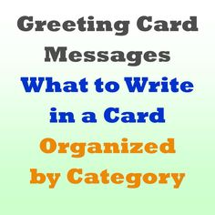 Writing in a greeting card or a text message doesn't have to be difficult. These are examples of messages and ideas to help you get started on your card and create a perfect message.