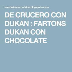 DE CRUCERO CON DUKAN : FARTONS DUKAN CON CHOCOLATE