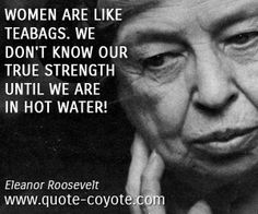 quotes - Women are like teabags. We don't know our true strength until we are in…