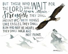 But those who wait for the Lord shall renew their strength. They shall mount up with wings like eagles, they shall run and not be weary, they shall walk and not faint. Isaiah 40:31 (Renew Their Strength WEB.jpg)