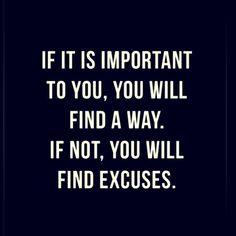 se é importante para você, você vai encontrar um caminho. se não, você vai encontrar desculpas