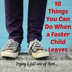 10 Things to Do When a Foster Child Leaves #fostercare #adoption