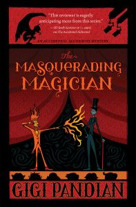 The Masquerading Magician: Accidental Alchemist Mystery #2 by Gigi Pandian