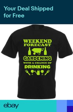 WEEKEND FORECAST GARDENING WITH A CHANCE OF DRINKING T-SHIRT Funny Wine Cotton