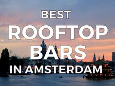 BEST ROOFTOP BARS IN AMSTERDAM - Enjoy a drink while looking out over an amazing view of Amsterdam's skyline? Yes please! Here are our favorite rooftop and sky bars in Amsterdam. - AWESOME AMSTERDAM