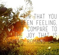 Romans 8:18..this is so perfect