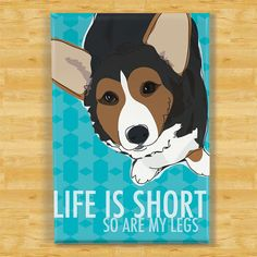 Cardigan Corgi Magnet  Life is Short So Are My Legs  by PopDoggie, $5.99