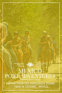 Mayan Frontier Horseback Riding Tour  | Enjoy a relaxing trail ride through history during this horseback riding adventure amidst rugged landscapes, caves and picturesque replicas of ancient Mayan ruins. Click to learn more about this Port Adventure.