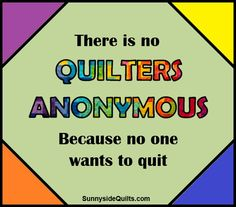 There's no Quilters Anonymous! LIKE Sunnyside Quilts on facebook: facebook.com/SunnysideQuilts OR Visit our store: http://stores.ebay.com/SunnysideQuilts