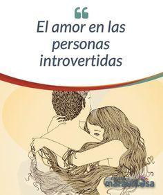 """El amor en las personas introvertidas El cerebro de las personas introvertidas funciona de otro modo. Por ello sus relaciones afectivas suelen ser más delicadas: con muchas menos palabras, pero con unos """"te quiero"""" más sinceros y profundos. Son personalidades capaces de conectar con el ser amado de un modo mucho más intenso, casi mágico."""
