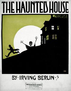 """""""The Haunted House"""" by Irving Berlin, 1914 Irving Berlin, Vintage Sheet Music, Fire Heart, Vintage Halloween, Blue Skies, Hallows Eve, Ghosts, Artist, Books"""