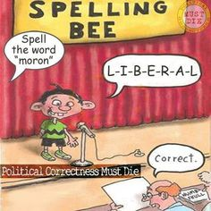 """Spell the word """"moron""""...L-I-B-E-R-A-L"""