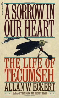 A Sorrow in Our Heart: The Life of Tecumseh ~ Allan W. Eckert (1993)     Published separately from the 'Winning of America' series displayed here, this volume parallels events which are recounted in The Frontiersman (book #1) but focuses on the life of the Shawnee leader Tecumseh