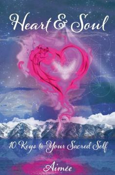 Heart & Soul - 10 Keys to Your Sacred Self by Aimee, http://www.amazon.com/dp/B0078JFOYS/ref=cm_sw_r_pi_dp_dqDFpb0TKEAKE