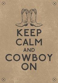 Keep Calm & Cowboy ON....