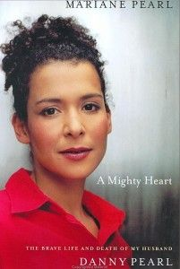 Mariane Pearl - A Mighty Heart. A sad & tragic story of Daniel Pearl's murder, told first hand by his wife.